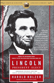 Lincoln President-Elect: Abraham Lincoln and the Great Secession Winter 1860-1861 - eBook  -     By: Harold Holzer