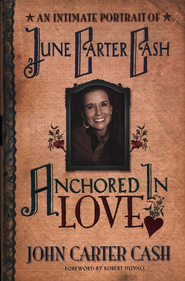 Anchored in Love: An Intimate Portrait of June Carter Cash   -     By: John Carter Cash