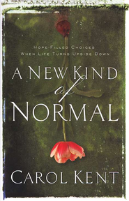 A New Kind of Normal: Hope-Filled Choices When  Life Turns Upside Down - Slightly Imperfect  -