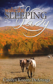 Wake the Sleeping Lady  -     By: Carolyn Koontz DeArteaga
