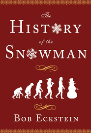 The History of the Snowman - eBook  -     By: Bob Eckstein