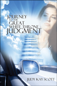 Journey to the Great White Throne Judgment  -              By: Judy Kay Scott