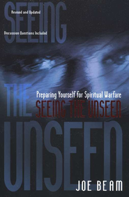 Seeing the Unseen   -              By: Joe Beam