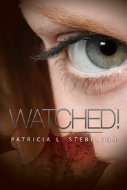 Watched!  -              By: Patricia L. Stebelton