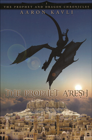 The Prophet A'Resh, Prophet and Dragon Chronicles Series #1  - Slightly Imperfect  -              By: Aaron Kavli