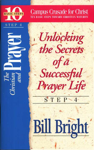 The Christian & Prayer Step 4, 10 Basic Steps Toward Christian Maturity  -              Edited By: Don Tanner, Jean Bryant                   By: Bill Bright