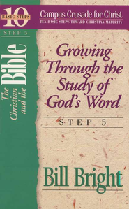 The Christian & the Bible Step 5, 10 Basic Steps Toward Christian Maturity  -              By: Bill Bright
