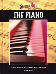 Learn to Play The Piano: An Illustrated Step-by-step Instructional Guide  -     By: Frank Cappelli