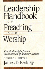 Leadership Handbook of Preaching and Worship   -     Edited By: James B. Berkley     By: James D. Berkley, ed.