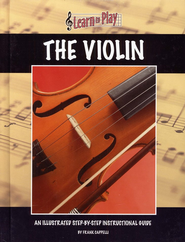 Learn to Play The Violin: An Illustrated Step-by-step Instructional Guide  -     By: Frank Cappelli