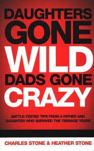 Daughters Gone Wild, Dads Gone Crazy  -              By: Charles Stone, Heather Stone