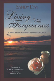 Living in His Forgiveness: A Bible Study for Post- Abortive Women  -              By: Sandy Day