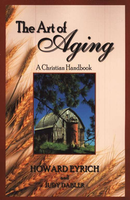 The Art of Aging: A Christian Handbook  -     By: Howard Eyrich, Judy Dabler