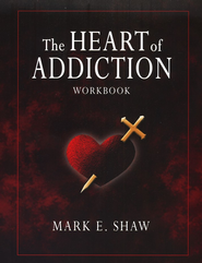 Heart of Addiction - Workbook  -     By: Mark E. Shaw