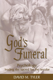 God's Funeral: Psychology: Trading the Sacred for the Secular  -     By: David M. Tyler