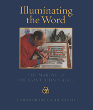 Illuminating the Word: The Making of the Saint John's Bible  -     By: Christopher Calderhead