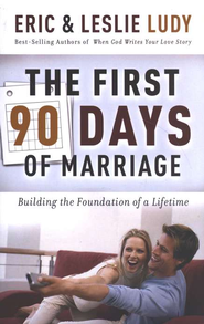 The First 90 Days of Marriage  -     By: Eric Ludy, Leslie Ludy