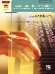 What Can I Play on Sunday? Book 6: November & December Services (10 Easily Prepared Piano Arrangements)  -     By: Cindy Berry