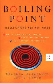 Boiling Point: Understanding Men and Anger   -     By: Stephen Arterburn