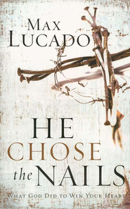 He Chose the Nails, softcover     - Slightly Imperfect  -     By: Max Lucado