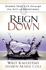 Reign Down: Change Your Life Through the Gift of Repentance - eBook  -     By: Walt Kallestad, Shawn-Marie Cole