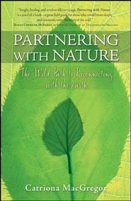 Partnering with Nature: The Wild Path to Reconnecting with the Earth - eBook  -     By: Catriona MacGregor