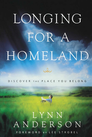 Longing for a Homeland: Discovering the Place You Belong - eBook  -     By: Lynn Anderson