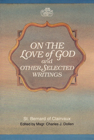 On the Love of God and Other Selected Writings  -     By: St. Bernard of Clairvaux, Charles Dollen