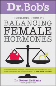 Dr Bob's Drugless Guide to Balancing Female Hormones,  2nd Edition  -     By: Bob Demaria