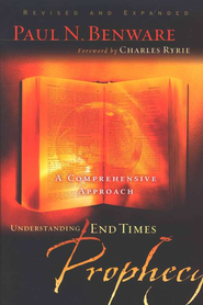 Understanding End Times Prophecy: A Comprehensive Approach  -              By: Paul Benware