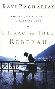 I, Isaac, Take Thee, Rebekah   -     By: Ravi Zacharias