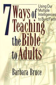 7 Ways of Teaching the Bible to Adults: Using Our Multiple Intelligences to Build Faith  -     By: Barbara Bruce