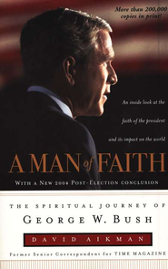 A Man of Faith: The Spiritual Journey of George W. Bush  -     By: David Aikman