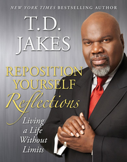 Reposition Yourself Reflections: Living Life Without Limits - eBook  -     By: T.D. Jakes