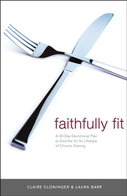 Faithfully Fit  -     By: Claire Cloninger, Laura Barr