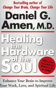 Healing The Hardware of The Soul  -     By: Daniel G. Amen