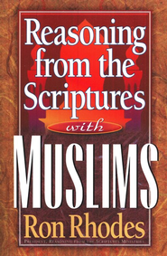 Reasoning from the Scriptures with Muslims   -     By: Ron Rhodes