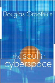 The Soul in Cyberspace   -              By: Douglas R. Groothuis