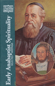 Early Anabaptist Spirituality: Selected Writings (Classics of Western Spirituality)  -     Edited By: Daniel Liechty     By: Daniel Liechty, trans. & ed.
