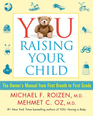 YOU: Raising Your Child: The Owner's Manual from First Breath to First Grade  -     By: Michael F. Roizen, Mehmet C. Oz