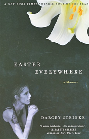 Easter Everywhere: A Memoir   -              By: Darcey Steinke