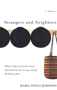 Strangers and Neighbors: What I Have Learned About Christianity by Living Among Orthodox Jews  -     By: Maria Poggi Johnson