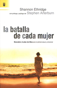 La Batalla de cada Mujer  (Every Woman's Battle)  -     By: Shannon Ethridge, Stephen Arterburn