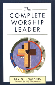 The Complete Worship Leader  -     By: Kevin J. Navarro