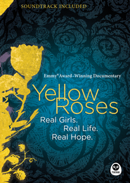 Yellow Roses Documentary DVD: Real Girls. Real Life. Real Hope.   -              By: Mike Edwards, Larry Mead