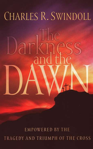 The Darkness and the Dawn  -     By: Charles R. Swindoll
