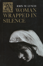 A Woman Wrapped in Silence   -              By: John W. Lynch