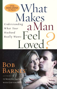 What Makes A Man Feel Loved? Understanding What Your Husband Really Needs   -     By: Bob Barnes