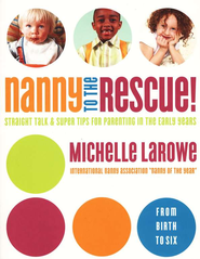 Nanny to the Rescue: Straight Talk & Super Tips for Parenting in the Early Years  -     By: Michelle LaRowe