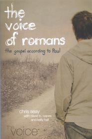 The Voice of Romans: The Gospel According to Paul   -              By: Chris Seay, David Capes, Kelly Hall